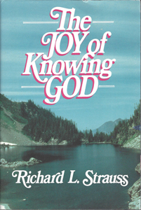 Joy of Knowing God by Richard L. Strauss